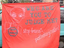 Whoa are you to judge me? Stop Trans*pathologisation